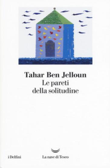 Le pareti della solitudine - Tahar Ben Jelloun |