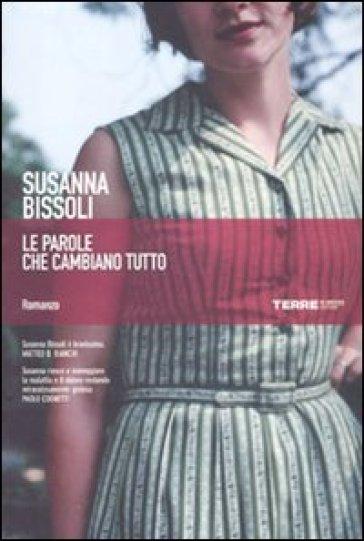 Le parole che cambiano tutto - Susanna Bissoli  