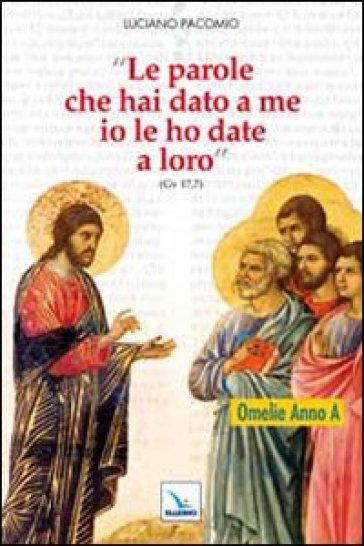 «Le parole che hai dato a me io le ho date a loro». Omelie per l'anno A - Luciano Pacomio | Jonathanterrington.com
