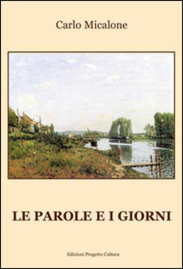 Le parole e i giorni - Carlo Micalone  
