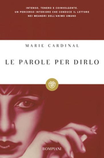 Le parole per dirlo - Marie Cardinal |