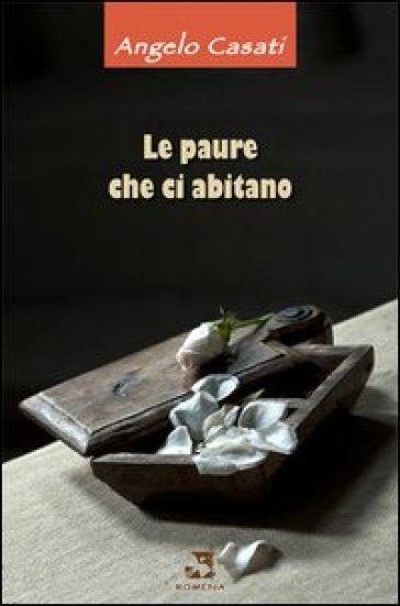 Le paure che ci abitano - Angelo Casati |