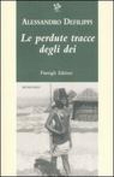 Le perdute tracce degli dei - Alessandro Defilippi |