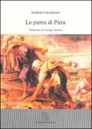 Le pietre di Pirra - Roberto Barbari |