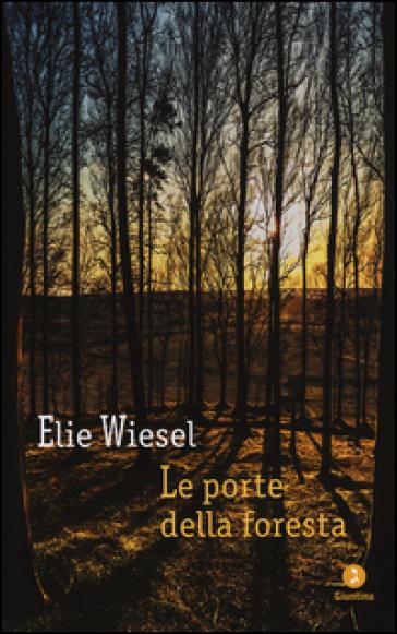 Le porte della foresta - Elie Wiesel | Ericsfund.org