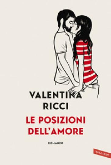 Le posizioni dell'amore - Valentina Ricci |