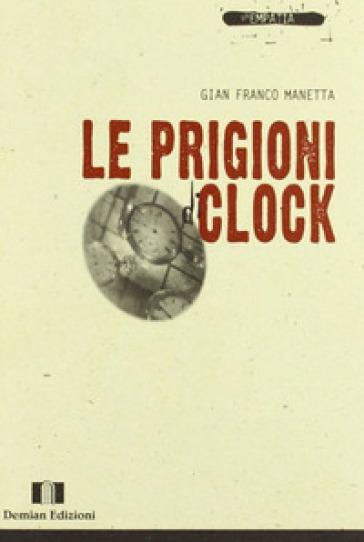 Le prigioni di Clock - G. Franco Manetta | Jonathanterrington.com