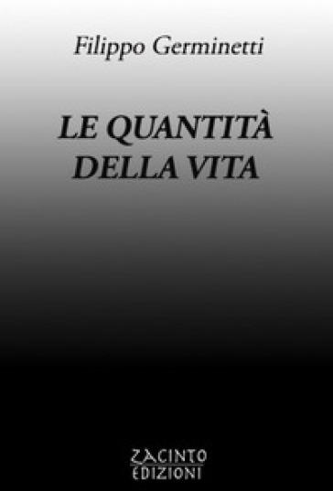 Le quantità della vita - Filippo Germinetti | Jonathanterrington.com