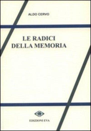 Le radici della memoria - Aldo Cervo  