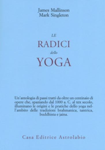 Le radici dello yoga - James Mallinson |