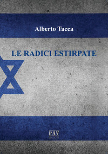 Le radici estirpate - Alberto Tacca  