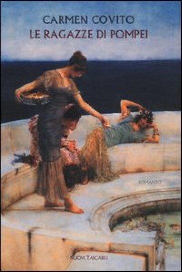 Le ragazze di Pompei - Carmen Covito  