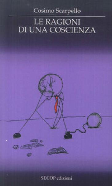 Le ragioni di una coscienza - Cosimo Scarpello  