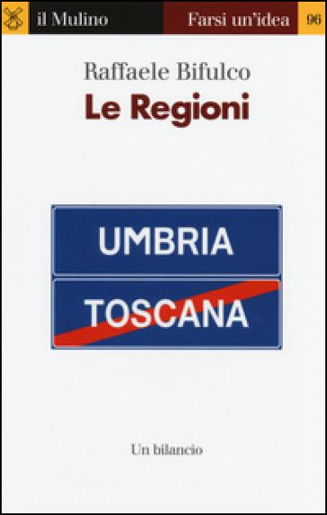 Le regioni. Un bilancio - Raffaele Bifulco |