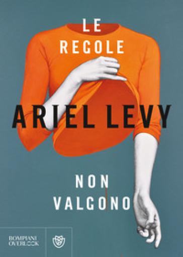 Le regole non valgono - Ariel Levy |