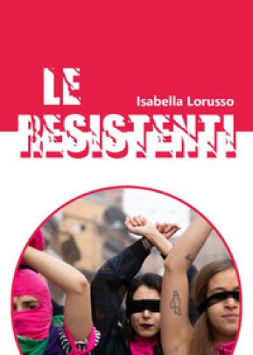 Le resistenti - Isabella Lorusso  