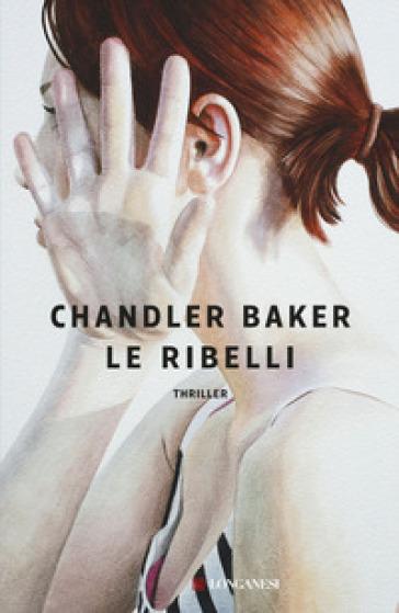Le ribelli - Chandler Baker | Jonathanterrington.com
