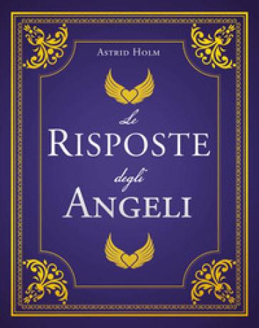 Le risposte degli angeli - Astrid Holm |