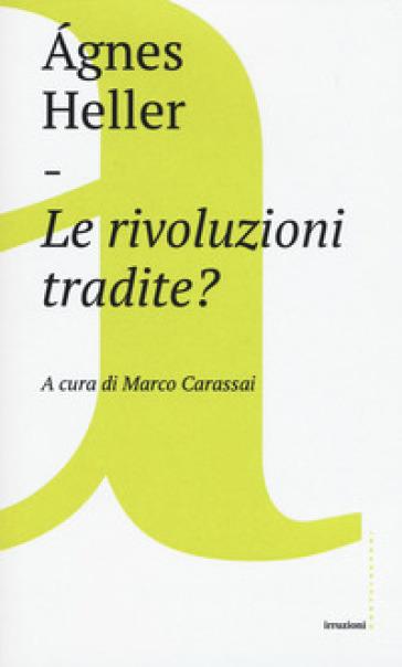 Le rivoluzioni tradite? - Agnes Heller | Thecosgala.com