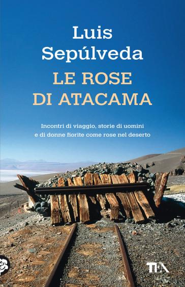 Le rose di Atacama - Luis Sepulveda - Libro - Mondadori Store
