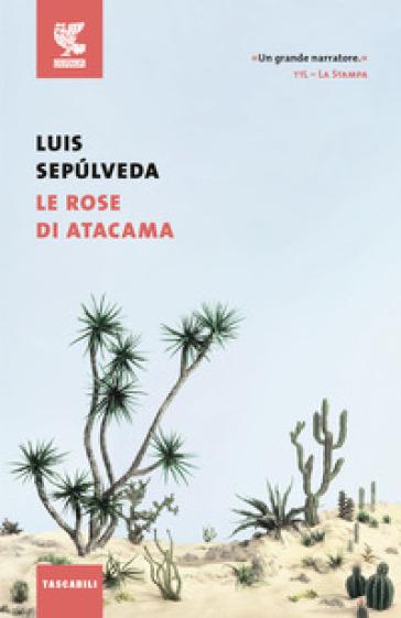 Le rose di Atacama - Luis Sepulveda |