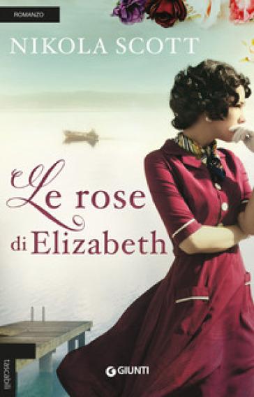 Le rose di Elizabeth - Nikola Scott   Rochesterscifianimecon.com