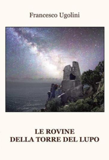 Le rovine della torre del lupo - Francesco Ugolini |