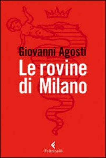 Le rovine di Milano - Giovanni Agosti | Rochesterscifianimecon.com