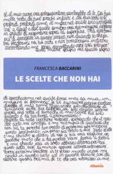Le scelte che non hai - Francesca Baccarini |