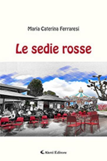 Le sedie rosse - Maria Caterina Ferraresi |