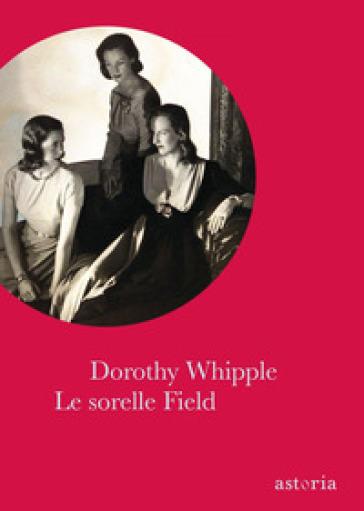 Le sorelle Field - Dorothy Whipple | Ericsfund.org