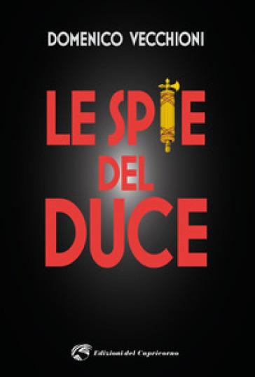 Le spie del duce - Domenico Vecchioni |