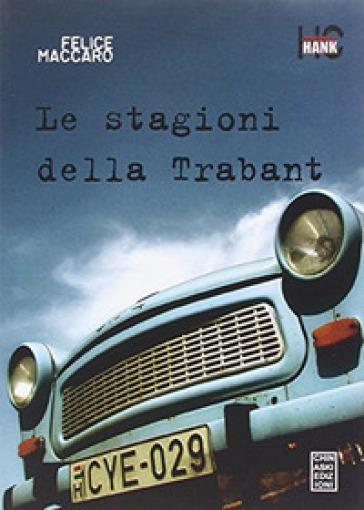 Le stagioni della Trabant - Felice Maccaro  