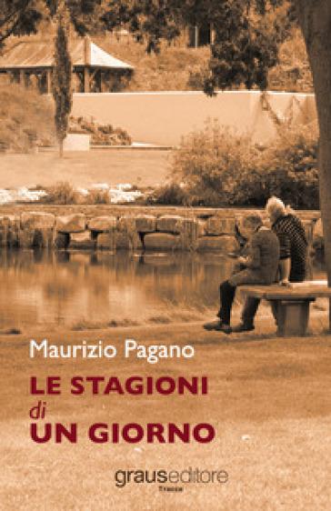 Le stagioni di un giorno - Maurizio Pagano  