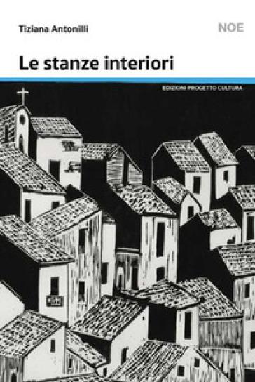Le stanze interiori - Tiziana Antonilli |