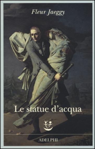 Le statue d'acqua - Fleur Jaeggy  