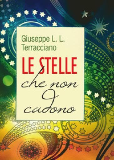 Le stelle che non cadono - Giuseppe L. Terracciano |