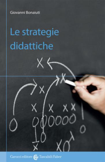 Le strategie didattiche - Giovanni Bonaiuti pdf epub