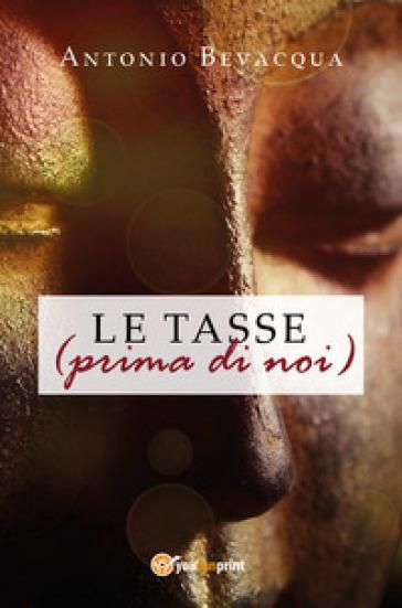 Le tasse (prima di noi) - Antonio Bevacqua |