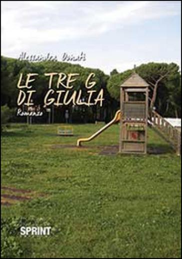 Le tre G di Giulia - Alessandra Donati |