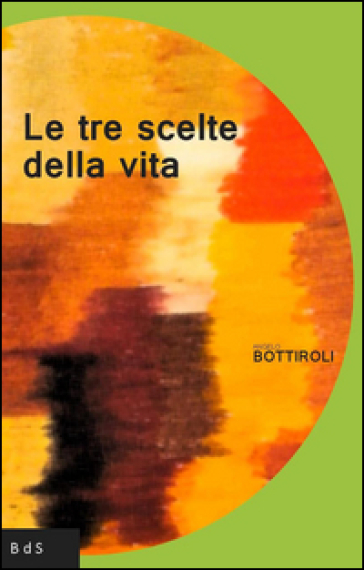 Le tre scelte della vita - Angelo Bottiroli | Kritjur.org