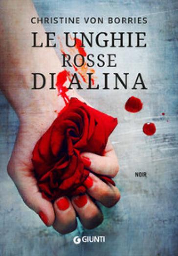 Le unghie rosse di Alina - Christine von Borries |