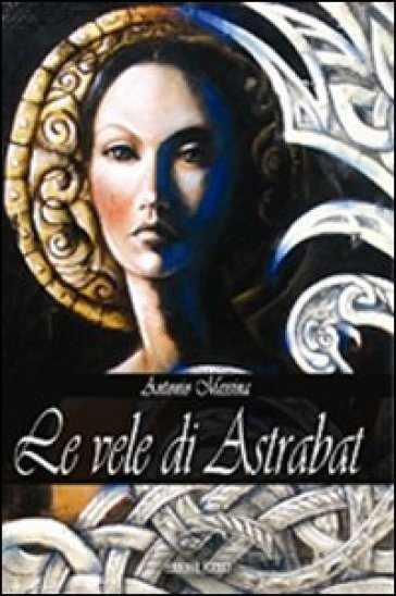 Le vele di Astrabat - Antonio Messina |