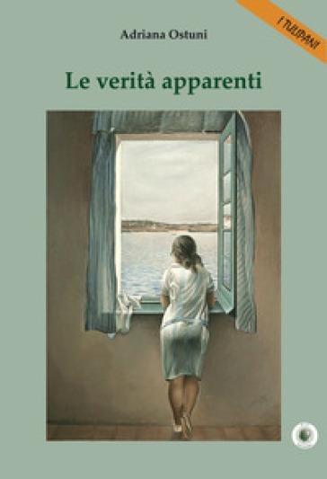 Le verità apparenti - Adriana Ostuni |