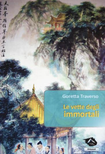 Le vette degli immortali - Goretta Traverso Casarotto  