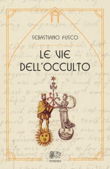Le vie dell'occulto - Sebastiano Fusco |
