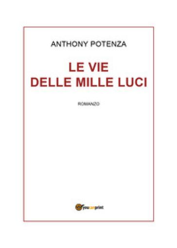 Le vie delle mille luci - Anthony Potenza |