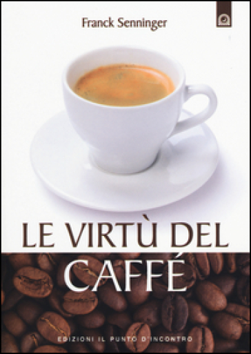 Le virtù del caffè - Franck Senninger |