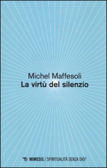 Le virtù del silenzio - Michel Maffesoli   Thecosgala.com