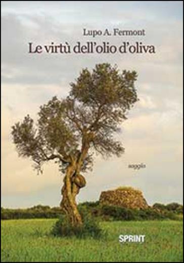 Le virtù dell'olio d'oliva - Lupo A. Fermont | Rochesterscifianimecon.com